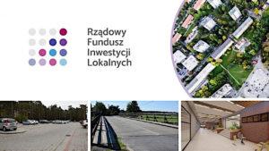 Logo Rządowego Funduszu Inwestycji Lokalnych orazkolaż 3 zdjęć inwestycji, októrychrealizację wnioskuje Powiat (parking szpitala, droga 1022F wraz zmostem nadObrzycą orazciągi komunikacyjne wZSP nr4)